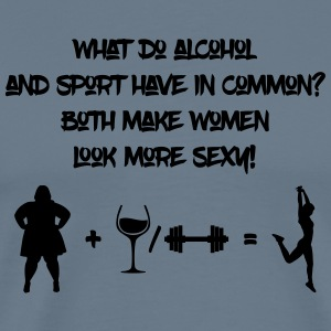 Alcohol and sport make women look more sexy - Men's Premium T-Shirt
