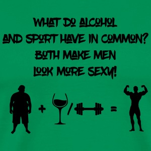 Alcohol and sport make men look more sexy - Men's Premium T-Shirt