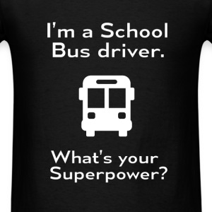 School Bus driver - I'm a School Bus driver. What' - Men's T-Shirt