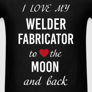 Welder Fabricator - I love my Welder Fabricator to - Men's T-Shirt