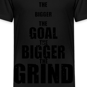 Big Goals, Big Grind - Toddler Premium T-Shirt