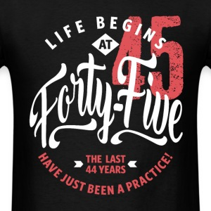 Life Begins at 45 | 45th Birthday - Men's T-Shirt