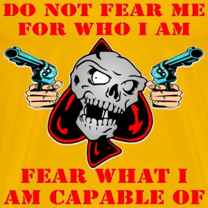 Do Not Fear Who I Am Fear What I Am Capable Of - Men's Premium T-Shirt
