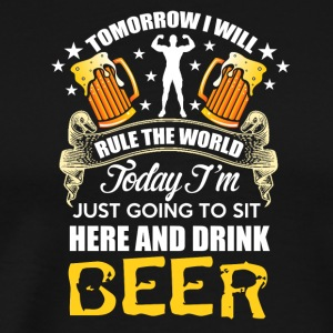 BEER - Relax and rule the world tomorrow - Men's Premium T-Shirt