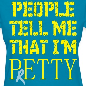 Funny Sayings: People Tell Me I'm Pretty T-Shirts - Women's T-Shirt