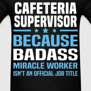 Cafeteria Supervisor Tshirt - Men's T-Shirt