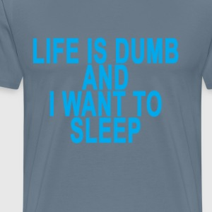 life_is_dumb_and_i_want_to_sleep_ - Men's Premium T-Shirt