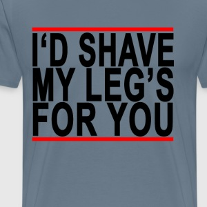id_shave_my_legs_for_you_ - Men's Premium T-Shirt