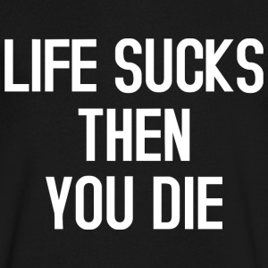 Life sucks then you die T-Shirts - Men's V-Neck T-Shirt by Canvas
