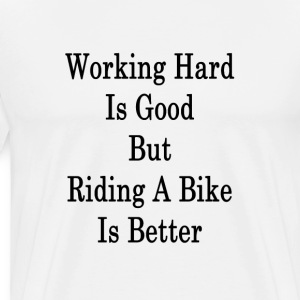 working_hard_is_good_but_riding_a_bike_i T-Shirts - Men's Premium T-Shirt