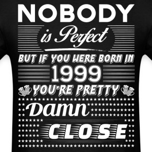 IF YOU WERE BORN IN 1999 T-Shirts - Men's T-Shirt