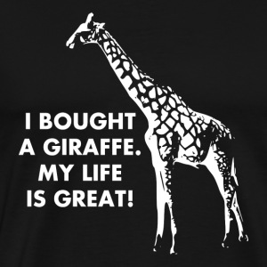 I Bought A Giraffe. My Life Is Great!  - Men's Premium T-Shirt