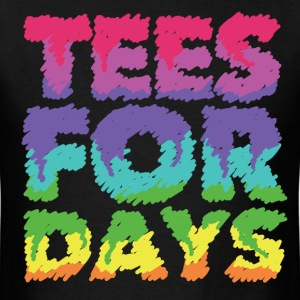 Tees For Days T-Shirts - Men's T-Shirt