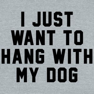 i_just_want_to_hang_with_my_dog T-Shirts - Unisex Tri-Blend T-Shirt by American Apparel