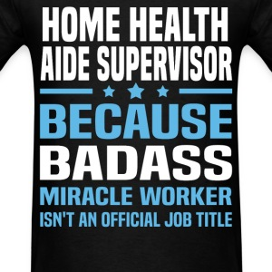 Home Health Aide Supervisor Tshirt - Men's T-Shirt