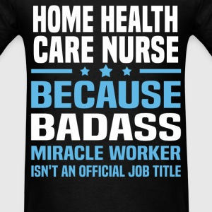 Home Health Care Nurse Tshirt - Men's T-Shirt