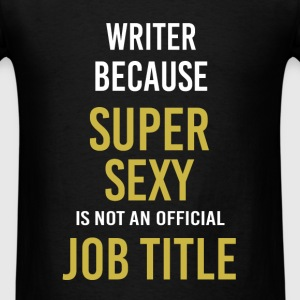 Writer - Writer because super sexy is not an offic - Men's T-Shirt
