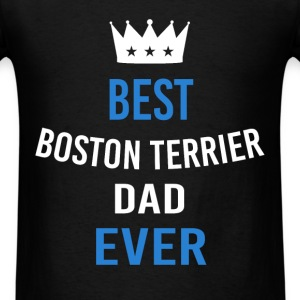 Boston Terrier Dad - Best Boston Terrier Dad ever - Men's T-Shirt