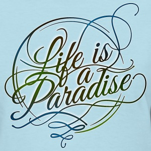 Life is a Paradise (W) - Women's T-Shirt