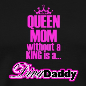 "Queen Mom without A King is a...""Diva Daddy™ - Men's Premium T-Shirt"