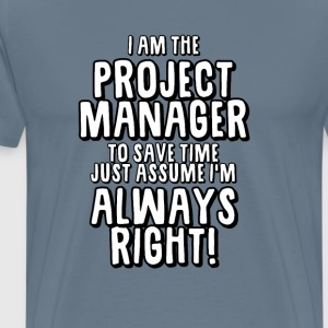 Project Manager Always Right - Men's Premium T-Shirt