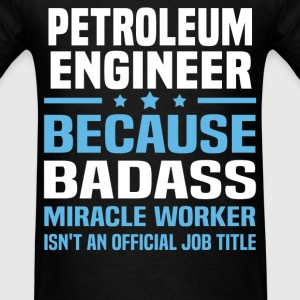 Petroleum Engineer Tshirt - Men's T-Shirt