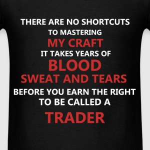 Trader - There are no shortcuts to mastering my cr - Men's T-Shirt