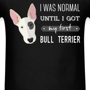 Bull terrier - I was normal until I got my first b - Men's T-Shirt