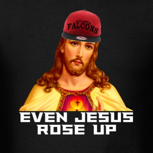 Even Jesus Rose Up T-Shirts - Men's T-Shirt