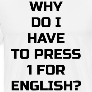 Why do I have to press 1 for English? - Men's Premium T-Shirt