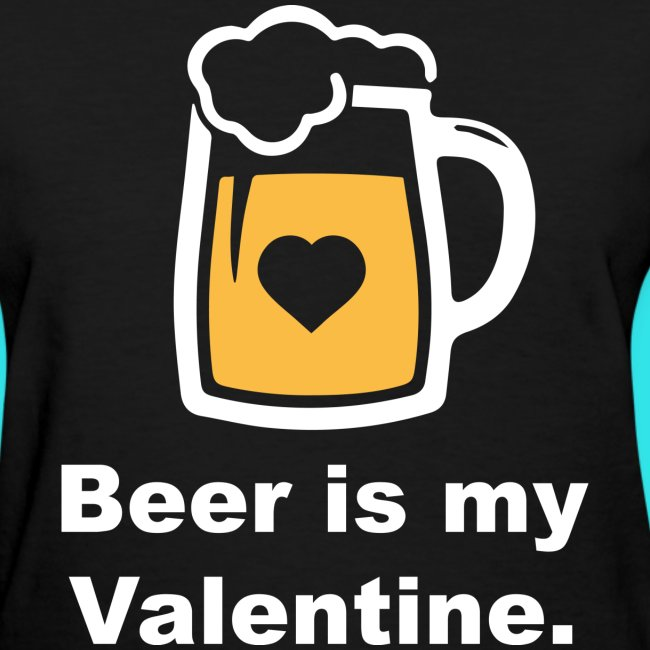 de66bf04 Barrier Style and Design | Beer Is My Valentine Womens Black T-Shirt ...