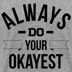 Always Do Your Okayest T-Shirts - Men's Premium T-Shirt