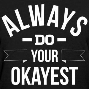 Always Do Your Okayest T-Shirts - Women's T-Shirt