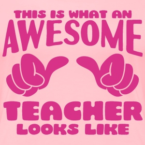 This is what an Awesome Teacher looks like - Women's Premium T-Shirt