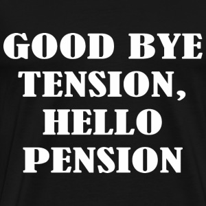 Good Bye Tension Hello Pension T-Shirts - Men's Premium T-Shirt