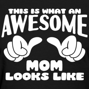 This is what an Awesome Mom looks like - Women's T-Shirt
