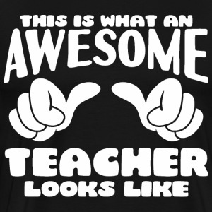 This is what an Awesome Teacher looks like - Men's Premium T-Shirt