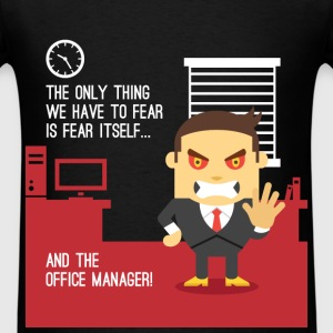 Office Manager - The only thing we have to fear is - Men's T-Shirt