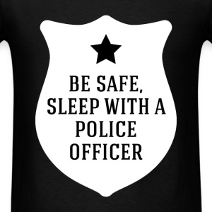 Police officer - Be Safe, Sleep With A Police Offi - Men's T-Shirt