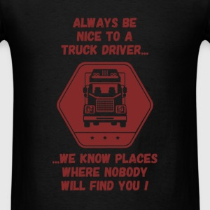 Truck driver - Always be nice to a Truck driver, w - Men's T-Shirt