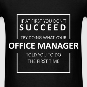 Office Manager - If at first you don't succeed, tr - Men's T-Shirt