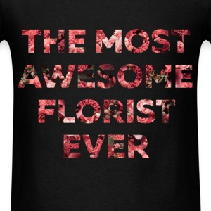 Florist - The Most Awesome Florist Ever - Men's T-Shirt