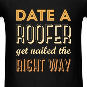 Roofer - Date a Roofer, Get nailed the right way - Men's T-Shirt