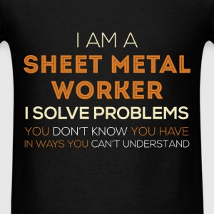 Sheet Metal Worker - I am a Sheet Metal Worker, I  - Men's T-Shirt