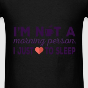Sleeping - I am not a morning person. I just love  - Men's T-Shirt