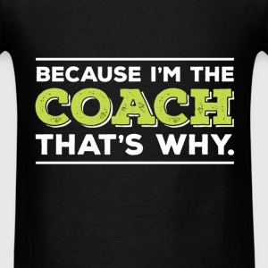 Coach - Coach - Because I'm The Coach, That's Why - Men's T-Shirt