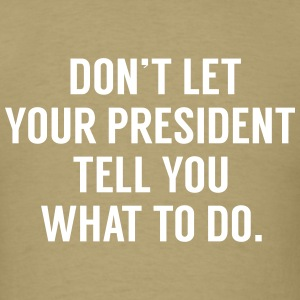 Don't let your president T-Shirts - Men's T-Shirt