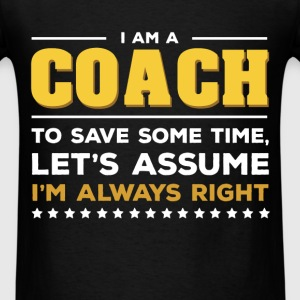 Coach - I am a Coach - To save some time, let's as - Men's T-Shirt