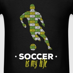 Soccer Player - Soccer is my life - Men's T-Shirt