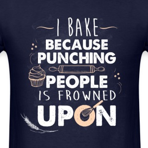 I bake because punching people is frowned upon T-S - Men's T-Shirt